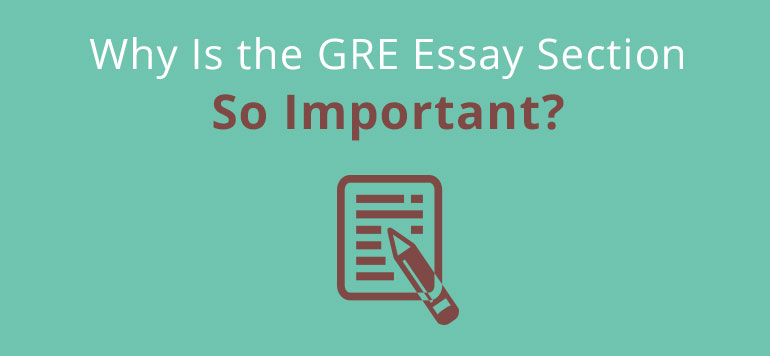 gre essay why is the gre essay section so important gre gre essay why is the gre essay section so important