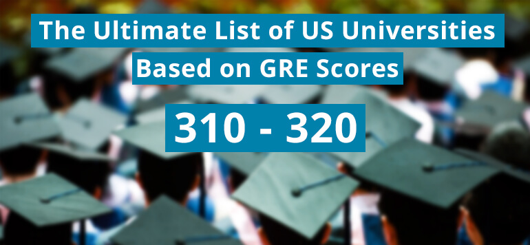 The Ultimate List of US Universities for GRE Scores 310 to