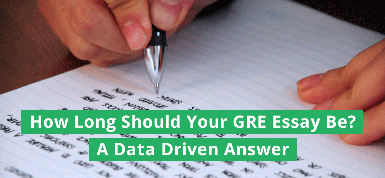 How Long Should Your GRE Essay Be? [A Data Driven Answer]
