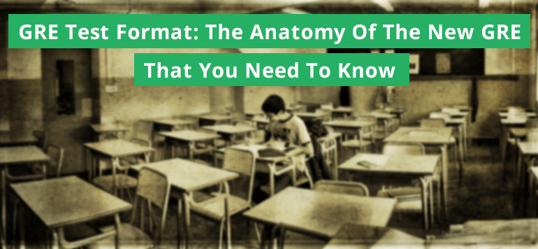 Gre Test Format The Anatomy Of The New Gre That You Need To Know